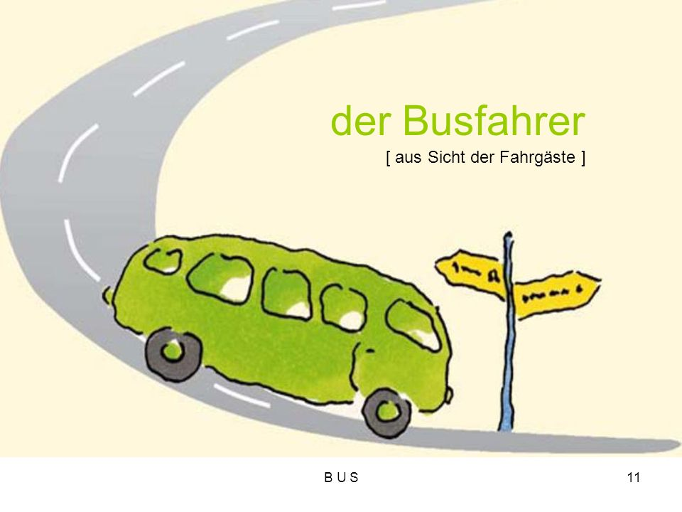 der Busfahrer [ aus Sicht der Fahrgäste ] B U S